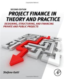 Project Finance in Theory and Practice: Designing, Structuring, and Financing Private and Public Projects, by Gatti, 2nd Edition 9780123919465