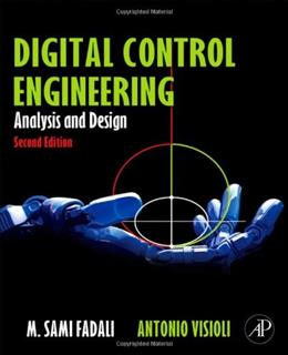 Digital Control Engineering: Analysis and Design, by Fadali, 2nd Edition 9780123943910