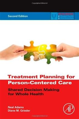 Treatment Planning for Person Centered Care: Shared Decision Making for Whole Health, by Adams, 2nd Edition 9780123944481