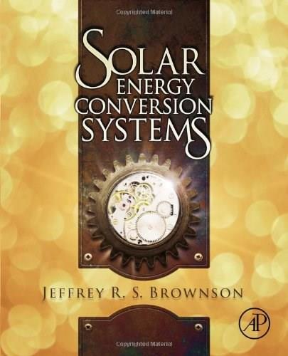 Solar Energy Conversion Systems, by Brownson 9780123970213