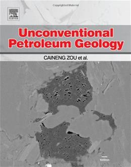 Unconventional Petroleum Geology, by Zou 9780123971623