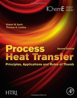 Process Heat Transfer: Principles, Applications and Rules of Thumb, by Serth, 2nd Edition 9780123971951