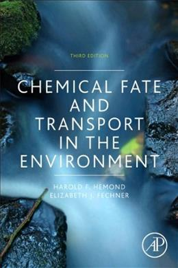 Chemical Fate and Transport in the Environment, by Hemond, 3rd Edition 9780123982568