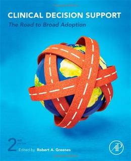 Clinical Decision Support: The Road to Broad Adoption, by Greenes, 2nd Edition 9780123984760