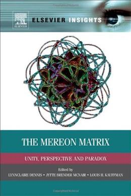 The Mereon Matrix: Unity, Perspective and Paradox (Elsevier Insights) 9780124046139