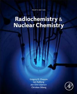 Radiochemistry and Nuclear Chemistry, by Choppin, 4th Edition 9780124058972