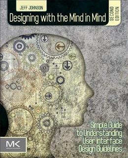 Designing with the Mind in Mind: Simple Guide to Understanding User Interface Design Guidelines, by Johnson, 2nd Edition 9780124079144