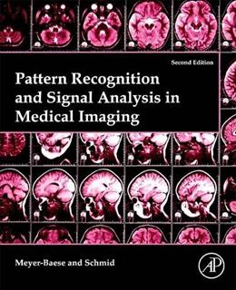 Pattern Recognition and Signal Analysis in Medical Imaging, by Meyer-Baese, 2nd Edition 9780124095458