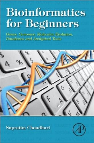 Bioinformatics for Beginners: Genes, Genomes, Molecular Evolution, Databases and Analytical Tools, by Choudhuri 9780124104716