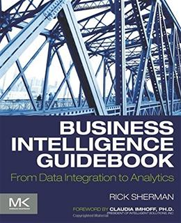 Business Intelligence Guidebook: From Data Integration to Analytics, by Sherman 9780124114616