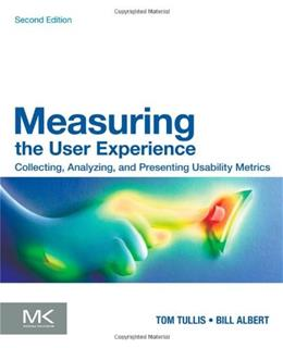 Measuring the User Experience: Collecting, Analyzing, and Presenting Usability Metrics, by Albert, 2nd Edition 9780124157811
