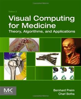 Visual Computing for Medicine: Theory, Algorithms, and Applications, by Preim, 2nd Edition 9780124158733