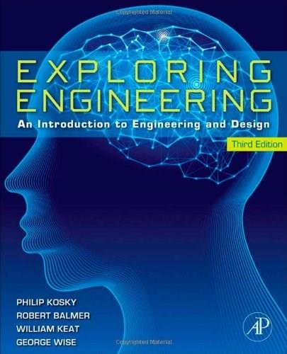 Exploring Engineering: An Introduction to Engineering and Design, by Kosky, 3rd Edition 9780124158917
