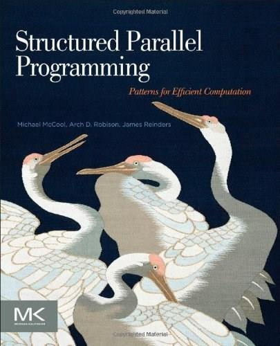 Structured Parallel Programming: Patterns for Efficient Computation, by McCool 9780124159938