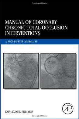 Manual of Coronary Chronic Total Occlusion Interventions: A Step-by-Step Approach, by Brilakis 9780124201293