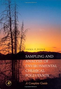 Sampling and Analysis of Environmental Chemical Pollutants. A Complete Guide, by Popek 9780125615402
