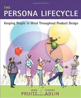 Persona Lifecycle: Keeping People in Mind Throughout Product Design, by Pruitt 9780125662512