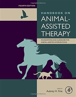 Handbook on Animal-Assisted Therapy: Foundations and Guidelines for Animal Assisted Interventions, by Fine, 4th Edition 9780128012925