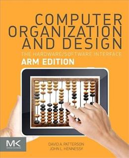 Computer Organization and Design: The Hardware Software Interface, by Patterson, ARM Edition 9780128017333