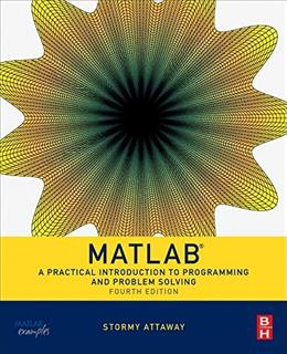 Matlab: A Practical Introduction to Programming and Problem Solving, by Attaway, 4th Edition 9780128045251