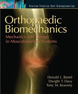 Orthopaedic Biomechanics: Mechanics and Design in Musculoskeletal Systems, by Bartel 9780130089090