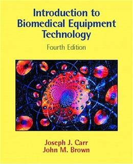 Introduction to Biomedical Equipment Technology, by Carr, 4th Edition 9780130104922
