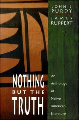 Nothing But the Truth: An Anthology of Native American Literature 1 9780130116420