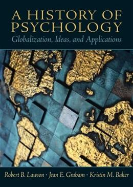 History of Psychology: Globalization, Ideas, and Applications, by Lawson 9780130141231