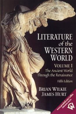 1: Literature of the Western World, Volume I: The Ancient World Through the Renaissance (5th Edition) 9780130186669