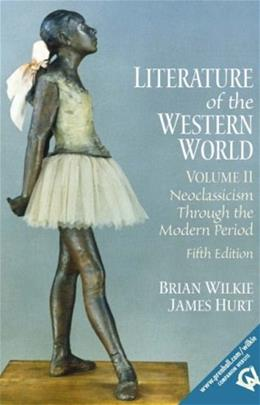 Literature of the Western World, by Wilke, 5th Edition, Volume 2: Neoclassicism Through the Modern Period 9780130186676