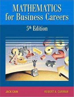 Mathematics for Business Careers, by Cain, 5th Edition 5 w/CD 9780130197498
