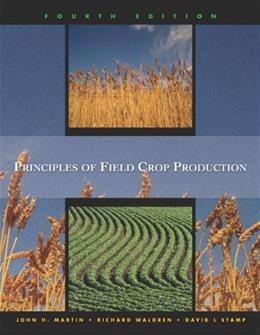 Principles of Field Crop Production, by Martin, 4th Edition 9780130259677