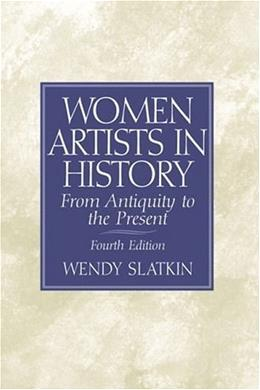 Women Artists in History: From Antiquity to the Present, by Slatkin, 4th Edition 9780130273192