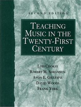 Teaching Music in the 21st Century, by Chosky, 2nd Edition 9780130280275