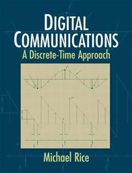 Digital Communications: A Discrete-Time Approach, by Rice 9780130304971