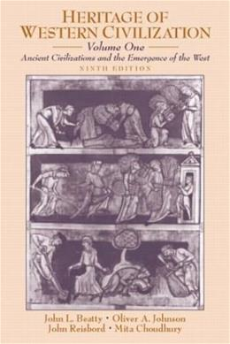 Heritage of Western Civilization, by Beatty, 9th Edition, Volume 1: Ancient Civilizations and the Emergence of the West 9780130341273