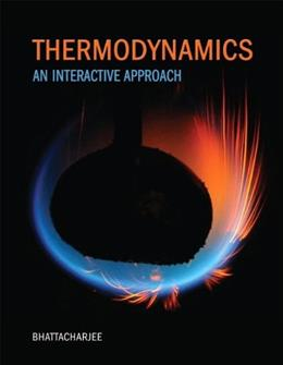 Thermodynamics: An Interactive Approach, by Bhatacharjee PKG 9780130351173
