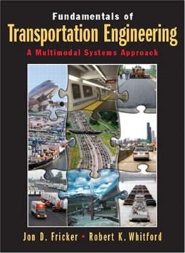 Fundamentals of Transportation Engineering:  A Multimodel Systems Approach, by Fricker 9780130351241