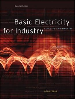 Basic Electricity for Industry: Circuits and Machines, by Edgar, Canadian Edition 9780130354518