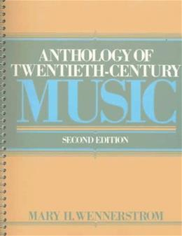 Anthology of 20th Century Music, by Wennerstrom, 2nd Edition 9780130384980