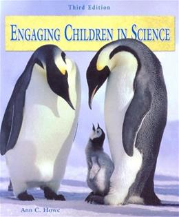 Engaging Children in Science, by Howe, 3rd Edition 9780130406743