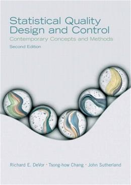 Statistical Quality Design and Control: Contemporary Concepts and Methods, by Devor, 2nd Edition 9780130413444