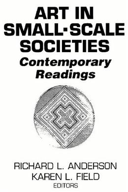 Art in Small Scale Societies: Contemporary Readings, by Anderson 9780130454515
