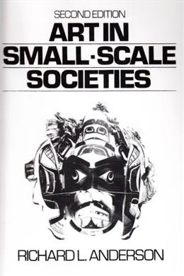 Art in Small-Scale Societies, by Anderson, 2nd Edition 9780130477620