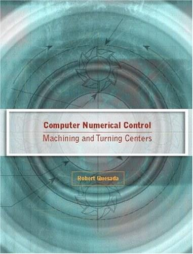 Computer Numerical Control: Machining and Turning Centers, by Quesada 9780130488671
