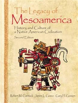 Legacy of Mesoamerica: History and Culture of a Native American Civilization, by Carmack, 2nd Edition 9780130492920