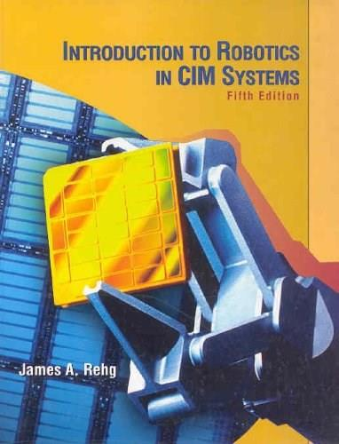 Introduction to Robotics in CIM Systems (5th Edition) 9780130602435