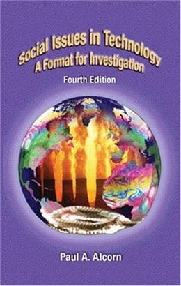 Social Issues in Technology: A Format for Investigation, by Alcorn, 4th Edition 9780130602572