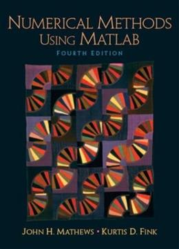 Numerical Methods Using Matlab, by Mathews, 4th Edition 9780130652485