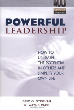 Powerful Leadership: How to Unleash the Potential in Others and Simplify Your Own Life, by Stephan 9780130668363